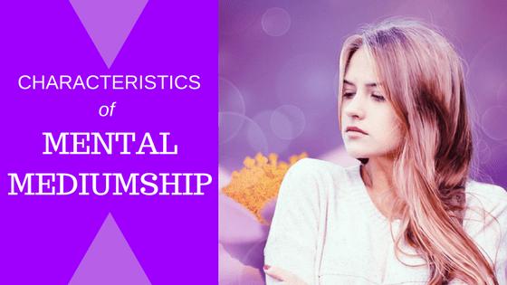 Characteristics of Mental Mediumship