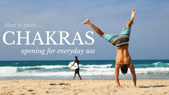 Opening Chakras for everyday use - How to Guide