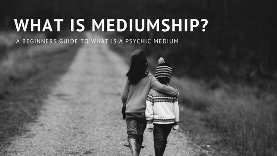 A beginners guide to what is Psychic Mediumship?