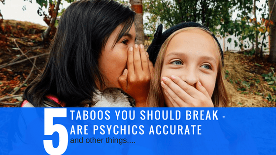 Taboos you should break – are psychics accurate (and other things)
